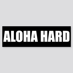 Aloha Hard (TM) Bumper Sticker